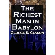 The Richest Man in Babylon: George S. Clason's Bestselling Guide to Financial Success: Saving Money and Putting It to Work for You, Paperback/George Samuel Clason