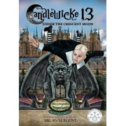 Candlewicke 13: Under the Crescent Moon: Book Three of the Candlewicke 13 Series, Hardcover/Milan Sergent