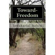 Toward- Freedom: An Autobiography of Jawaharlal Nehru, Paperback/Pt Jawaharlal Nehru