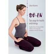Do-In, Tao Yoga for Health and Energy: A Guide to the Art of Using Meridian Stretches, Self-Massage and Meditation to Promote Circulation, Paperback/Lilian Kluivers