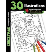 Christmas Coloring Book For Kids: 30 Christmas Illustrations Printed On One Side, Safe For Markers Holidays Coloring Gift Book For Children Boys and G, Paperback/Jolly Print House