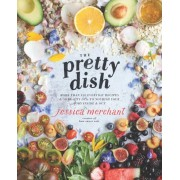The Pretty Dish: More Than 150 Everyday Recipes and 50 Beauty Diys to Nourish Your Body Inside and Out, Hardcover