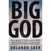 Big God: How to Approach Suffering, Spread the Gospel, Make Decisions and Pray in the Light of a God Who Really Is in the Drivi, Paperback/Orlando Saer