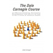 The Dale Carnegie Course on Effective Speaking, Personality Development, and the Art of How to Win Friends & Influence People, Paperback