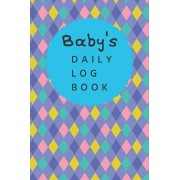 Baby's Daily Log Book: Register Activities, Daily Care, Record Sleep, Diapers, Feed. Perfect Gift For New Moms Or Nannies ( Newborn Baby's Sc, Paperback/Five Star Press