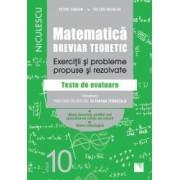 Matematica clasa a X-a. Breviar teoretic. Exercitii si probleme propuse si rezolvate. Filiera teoretica profilul real sp