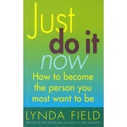 Just Do It Now!. How to become the person you most want to be, Paperback/Lynda Field