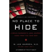 No Place to Hide: A Brain Surgeon's Long Journey Home from the Iraq War, Paperback/W. Lee Warren