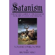 Satanism: A Beginner's Guide to the Religious Worship of Satan and Demons Volume I: Philosophy, Paperback/Brother Nero