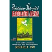 Amintiri despre Mitropolitul Bartolomeu Anania/Mihaela Ion