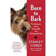 Born to Bark: My Adventures with an Irrepressible and Unforgettable Dog, Paperback/Stanley Coren