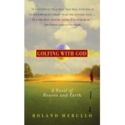 Golfing with God: A Novel of Heaven and Earth, Paperback/Roland Merullo