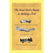 The Good Girl's Guide to Getting Lost: A Memoir of Three Continents, Two Friends, and One Unexpected Adventure, Paperback