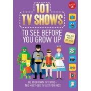 101 TV Shows to See Before You Grow Up: Be Your Own TV Critic--The Must-See TV List for Kids, Paperback
