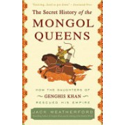 Secret History of the Mongol Queens - How the Daughters of Genghis Khan Rescued His Empire (Weatherford Jack)(Paperback / softback) (9780307407160)