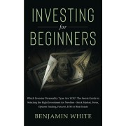 Investing for Beginners: Which Investor Personality Type Are YOU? The Secret Guide to Selecting the Right Investment for Newbies - Stock Market, Paperback/Benjamin White