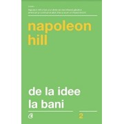 De la idee la bani. Editia a III-a, revizuita/Napoleon Hill
