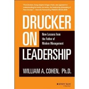 Drucker on Leadership: New Lessons from the Father of Modern Management, Hardcover/William A. Cohen