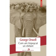 Cum am impuscat un elefant George Orwell