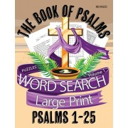 The Book Of Psalms Large Print Word Search Puzzles Volume 1 Psalms 1-25: Christian KJV Bible Find A Word Puzzles for Adults and Seniors, Paperback/Nezzie Bea
