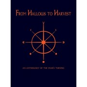 From Hallows to Harvest - An Anthology of the Year's Turning, Paperback/***