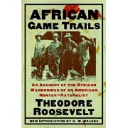 African Game Trails: An Account of the African Wanderings of an American Hunter-Naturalist, Paperback/Theodore Roosevelt