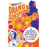 Orange Sunshine: The Brotherhood of Eternal Love and Its Quest to Spread Peace, Love, and Acid to the World, Paperback