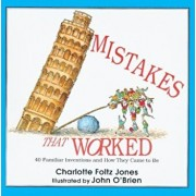 Mistakes That Worked: 40 Familiar Inventions and How They Came to Be, Hardcover/Charlotte Foltz Jones