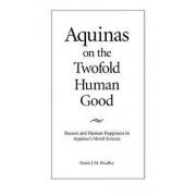 Aquinas on the Twofold Human Good, Paperback/Denis J. M. Bradley