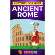 Ancient Rome: History for kids: A captivating guide to the Roman Republic, The Rise and Fall of the Roman empire, Paperback/Dinobibi Publishing