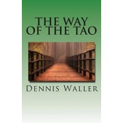 The Way of the Tao, Living an Authentic Life: Lao Tzu's Tao Te Ching, A Treatise and Interpretation, Paperback/Dennis M. Waller