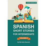 Spanish: Short Stories for Intermediate Level: Improve Your Spanish Listening Comprehension Skills with Ten Spanish Stories for, Paperback/Claudia Orea