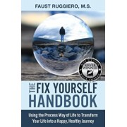 The Fix Yourself Handbook: Using the Process Way of Life to Transform Your Life into a Happy, Healthy Journey, Paperback/Faust Ruggiero