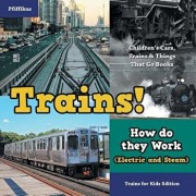Trains! How Do They Work (Electric and Steam)? Trains for Kids Edition - Children's Cars, Trains & Things That Go Books, Paperback/Pfiffikus