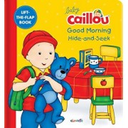 Baby Caillou: Good Morning Hide-And-Seek: A Lift the Flap Book, Hardcover/Anne Paradis