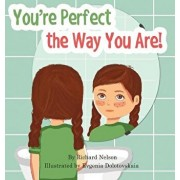 You're Perfect the Way You Are!: A Book of Acceptance and Self Worth, Hardcover/Richard Nelson