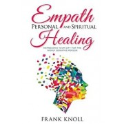 Empath Personal and Spiritual Healing: Harnessing Your Gift for the Highly Sensitive Person, Paperback/Frank Knoll