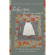 Help Me to Find My People: The African American Search for Family Lost in Slavery, Paperback/Heather Andrea Williams