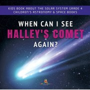 When Can I See Halley's Comet Again? - Kids Book About the Solar System Grade 4 - Children's Astronomy & Space Books, Paperback/Baby Professor