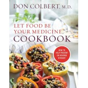 Let Food Be Your Medicine Cookbook: Recipes Proven to Prevent or Reverse Disease, Hardcover