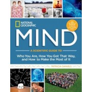 National Geographic Mind: A Scientific Guide to Who You Are, How You Got That Way, and How to Make the Most of It, Hardcover