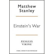 Folio Einstein's War: How Relativity Conquered Nationalism and Shook the World - Matthew Stanley