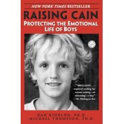 Raising Cain: Protecting the Emotional Life of Boys, Paperback