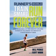 Runner's World Train Smart, Run Forever: How to Become a Fit and Healthy Lifelong Runner by Following the Innovative 7-Hour Workout Week, Paperback