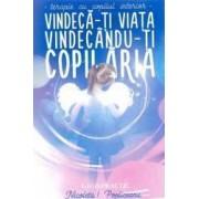 Vindeca-ti viata vindecandu-ti copilaria - Nicoleta I. Popliceanu