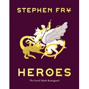 Heroes: The Greek Myths Reimagined (Greek Mythology Book for Adults, Book of Greek Myths and Hero Tales), Hardcover/Stephen Fry