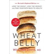 Wheat Belly, Revised and Updated Edition: Lose the Wheat, Lose the Weight, and Find Your Path Back to Health, Paperback/William Davis