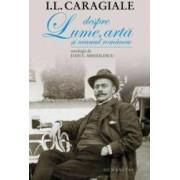 Despre lume arta si neamul romanesc. Antologie de Dan C. Mihailescu - I.L. Caragiale
