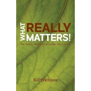 What Really Matters!: The Seven Values of an Inside-Out Leader, Paperback/Bill Wellons
