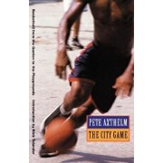 The City Game: Baksetball from the Garden to the Playgrounds, Paperback/Pete Axthelm